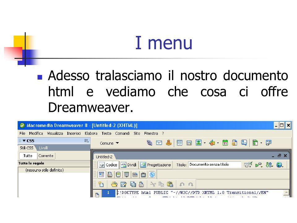 I menu Adesso tralasciamo il nostro documento html e vediamo che cosa ci offre Dreamweaver.