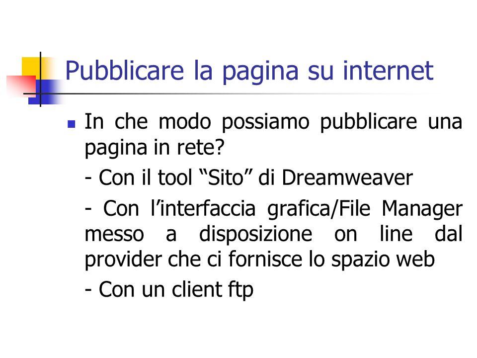 Pubblicare la pagina su internet In che modo possiamo pubblicare una pagina in rete.