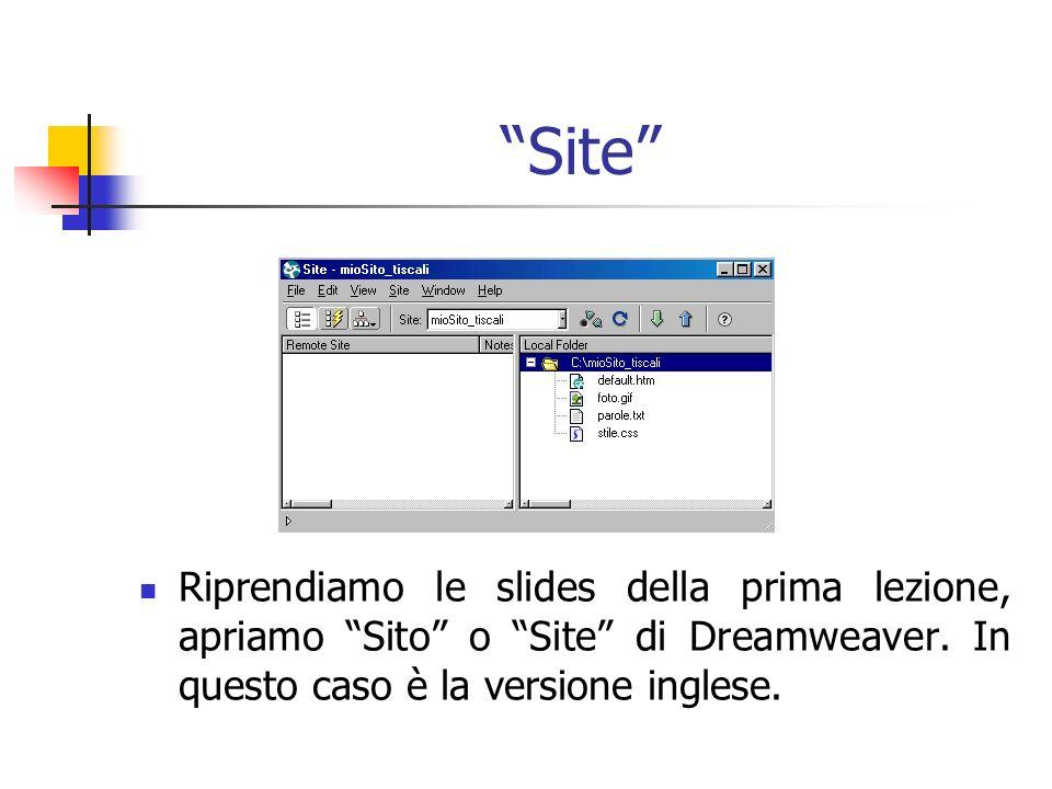 Site Riprendiamo le slides della prima lezione, apriamo Sito o Site di Dreamweaver.