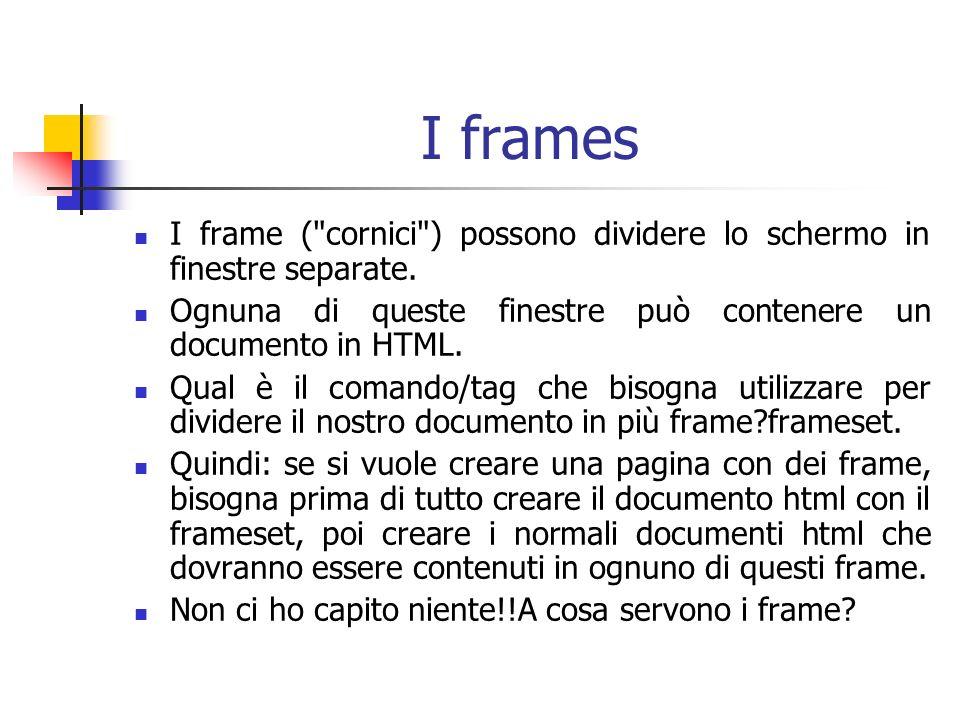 I frames I frame ( cornici ) possono dividere lo schermo in finestre separate.