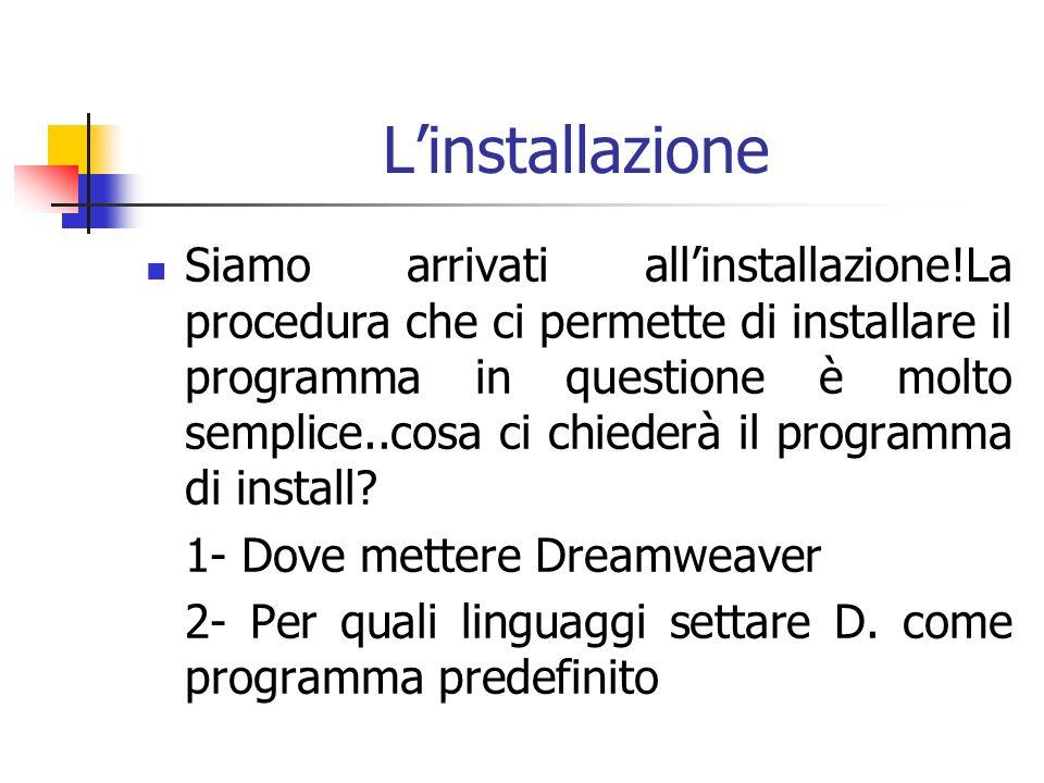 Linstallazione Siamo arrivati allinstallazione!La procedura che ci permette di installare il programma in questione è molto semplice..cosa ci chiederà il programma di install.