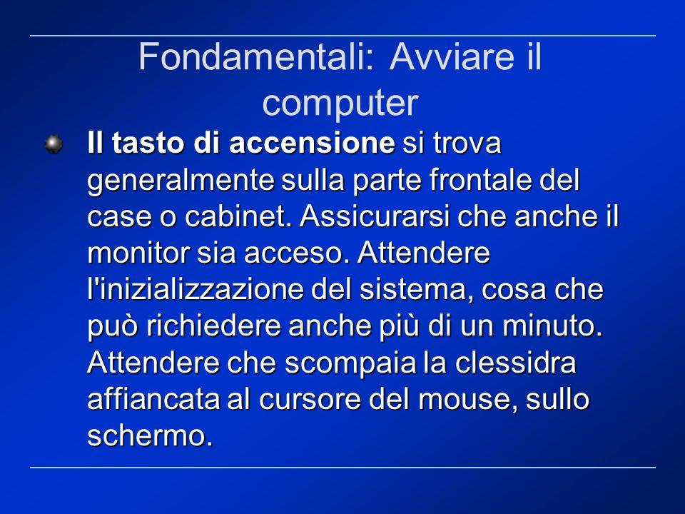Fondamentali: Avviare il computer Il tasto di accensione si trova generalmente sulla parte frontale del case o cabinet. Assicurarsi che anche il monit