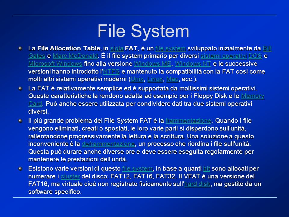 File System La File Allocation Table, in sigla FAT, è un file system sviluppato inizialmente da Bill Gates e Marc McDonald.
