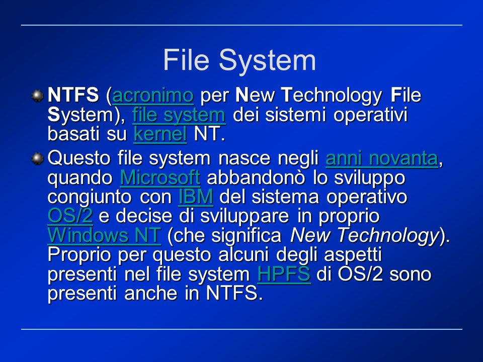 File System NTFS (acronimo per New Technology File System), file system dei sistemi operativi basati su kernel NT. acronimofile systemkernelacronimofi