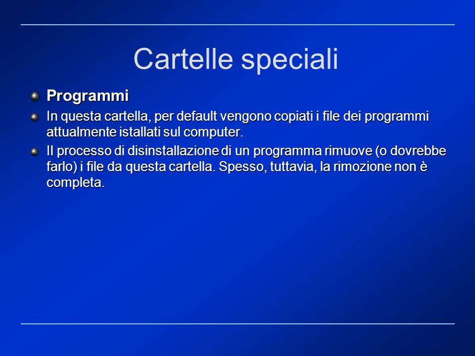 Cartelle speciali Programmi In questa cartella, per default vengono copiati i file dei programmi attualmente istallati sul computer. Il processo di di