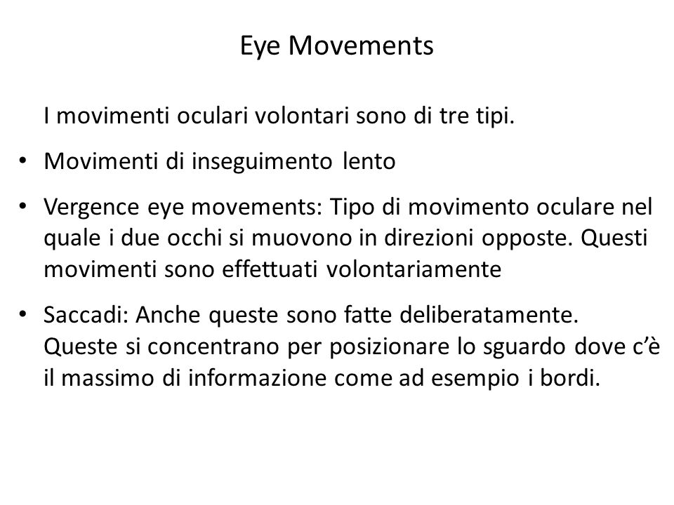 Eye Movements I movimenti oculari volontari sono di tre tipi. Movimenti di inseguimento lento Vergence eye movements: Tipo di movimento oculare nel qu