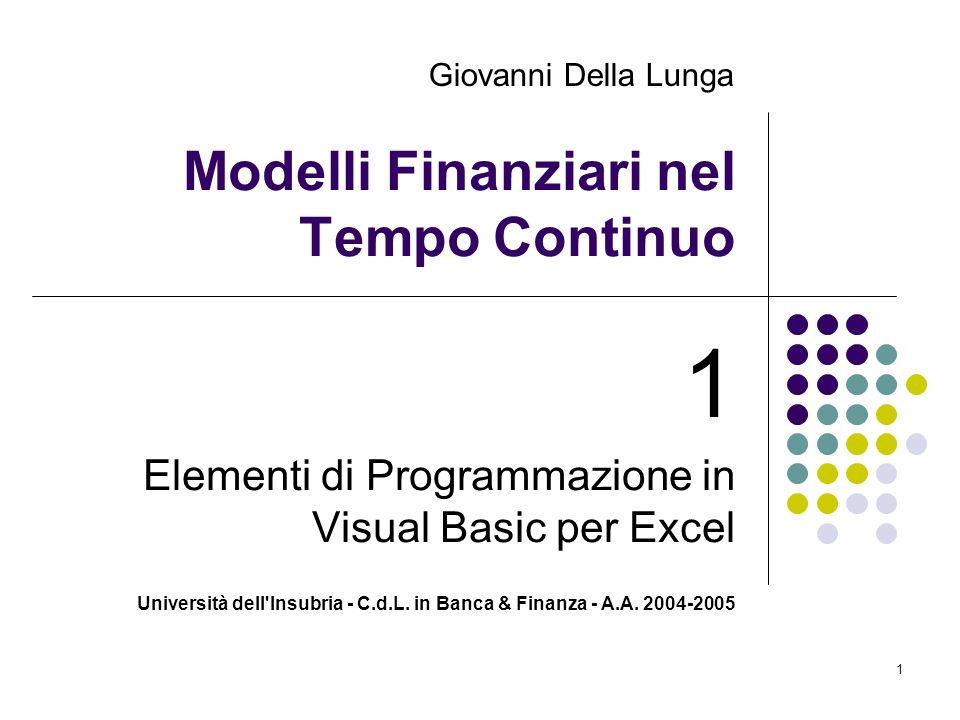 Università dell'Insubria - C.d.L. in Banca & Finanza - A.A. 2004-2005 1 Modelli Finanziari nel Tempo Continuo 1 Elementi di Programmazione in Visual B