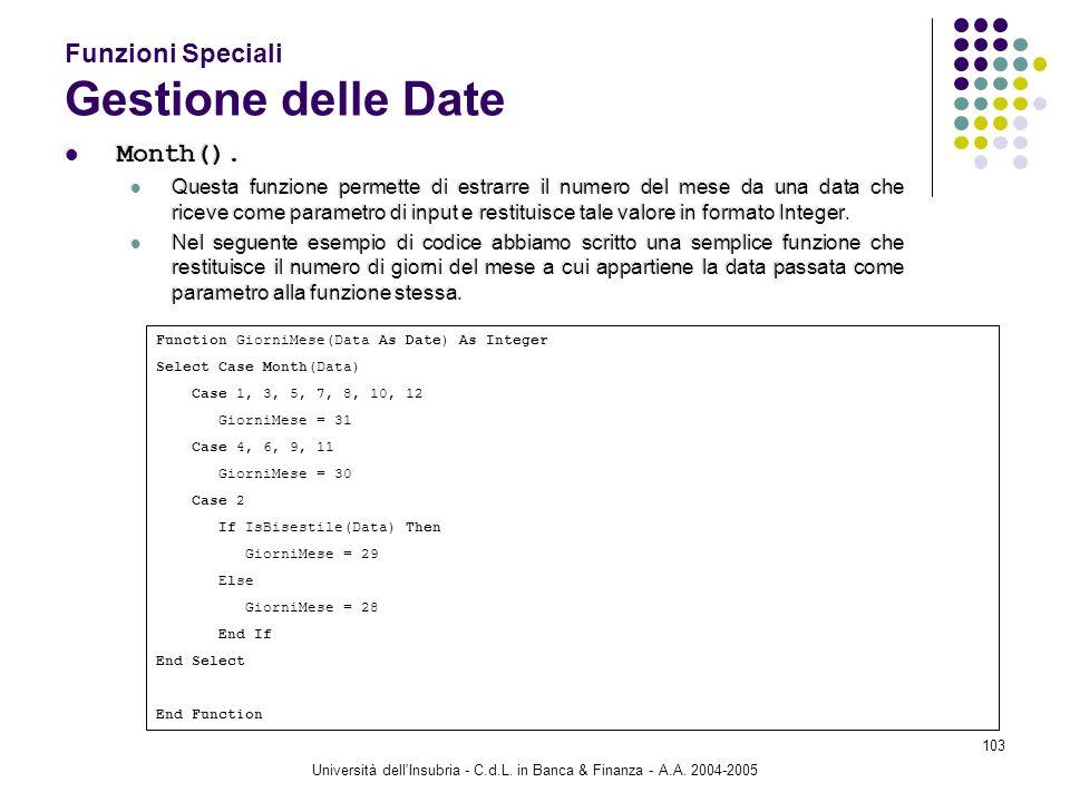 Università dell'Insubria - C.d.L. in Banca & Finanza - A.A. 2004-2005 103 Funzioni Speciali Gestione delle Date Month(). Questa funzione permette di e