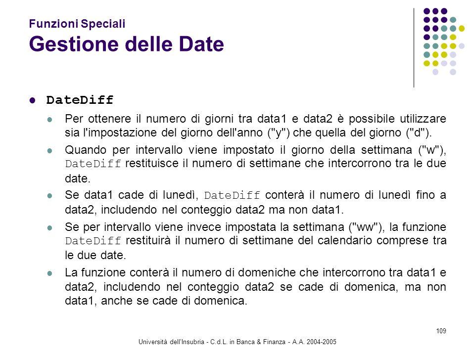Università dell'Insubria - C.d.L. in Banca & Finanza - A.A. 2004-2005 109 Funzioni Speciali Gestione delle Date DateDiff Per ottenere il numero di gio