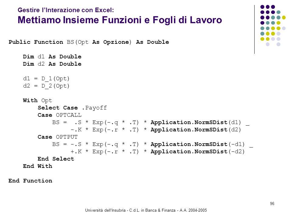 Università dell'Insubria - C.d.L. in Banca & Finanza - A.A. 2004-2005 96 Gestire lInterazione con Excel: Mettiamo Insieme Funzioni e Fogli di Lavoro P