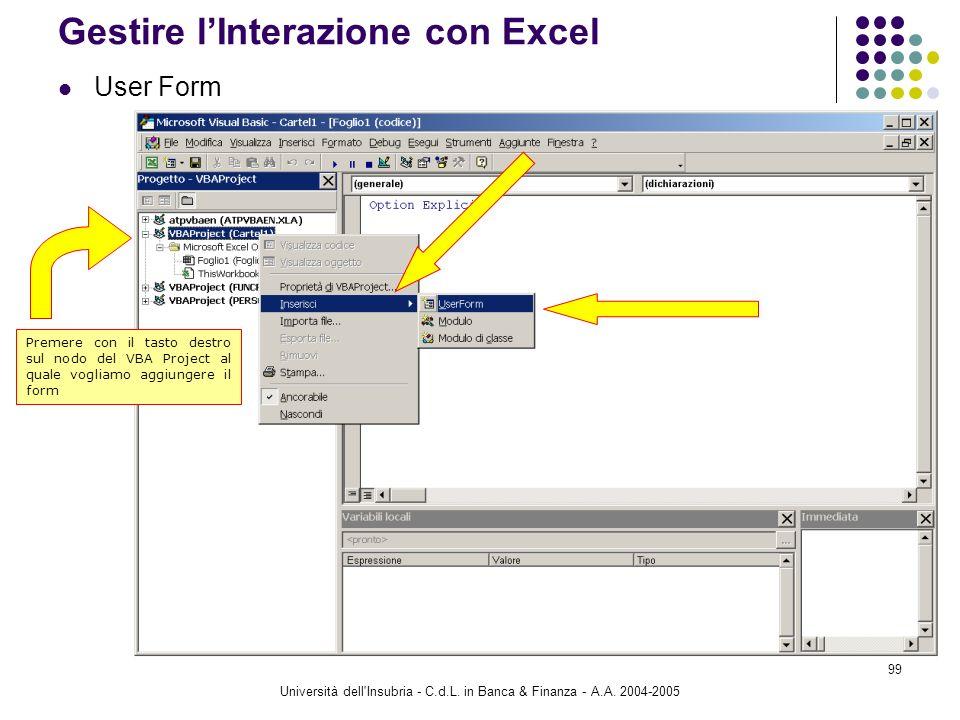Università dell'Insubria - C.d.L. in Banca & Finanza - A.A. 2004-2005 99 Gestire lInterazione con Excel User Form Premere con il tasto destro sul nodo