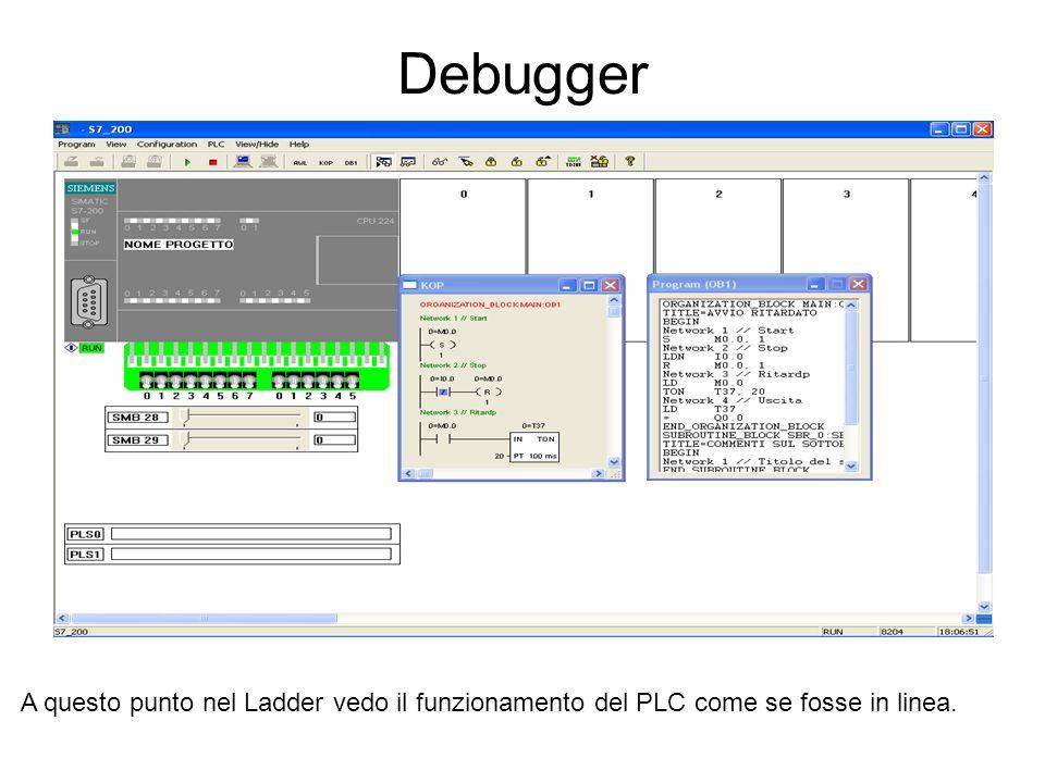 Debugger A questo punto nel Ladder vedo il funzionamento del PLC come se fosse in linea.