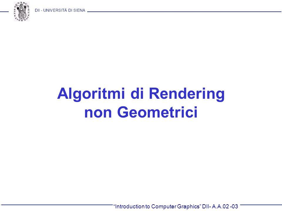 Introduction to Computer Graphics DII- A.A.02 -03 Algoritmi di Rendering non Geometrici