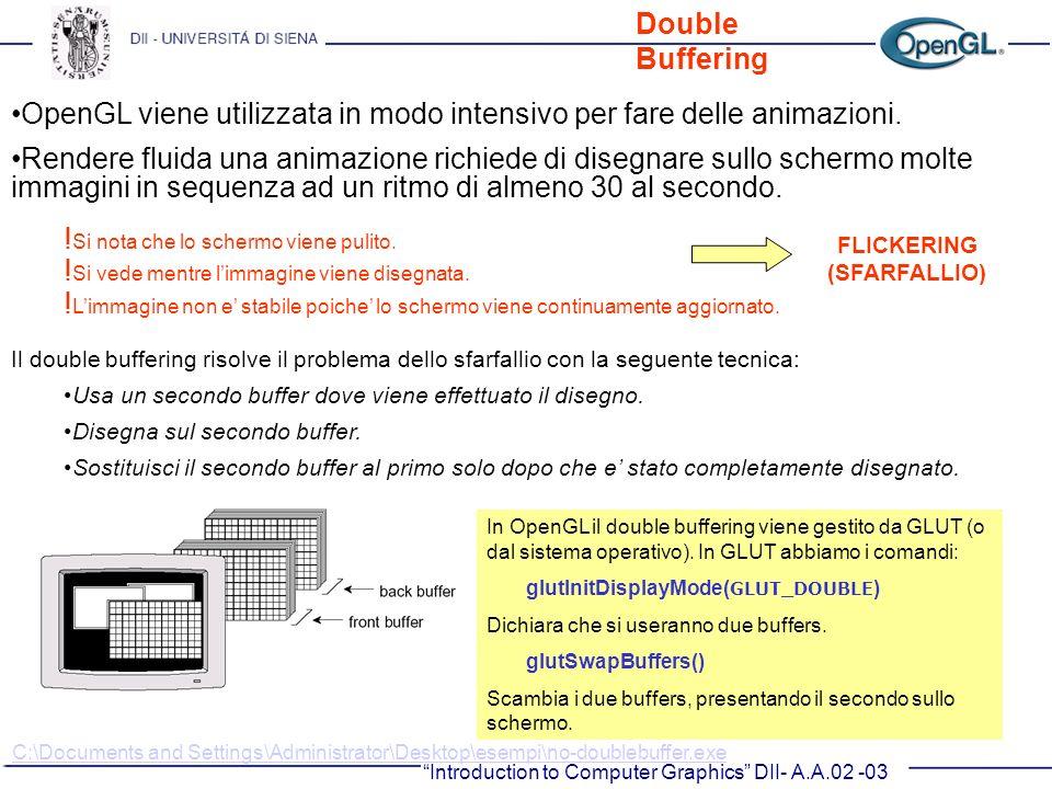 Introduction to Computer Graphics DII- A.A.02 -03 Double Buffering OpenGL viene utilizzata in modo intensivo per fare delle animazioni. Rendere fluida