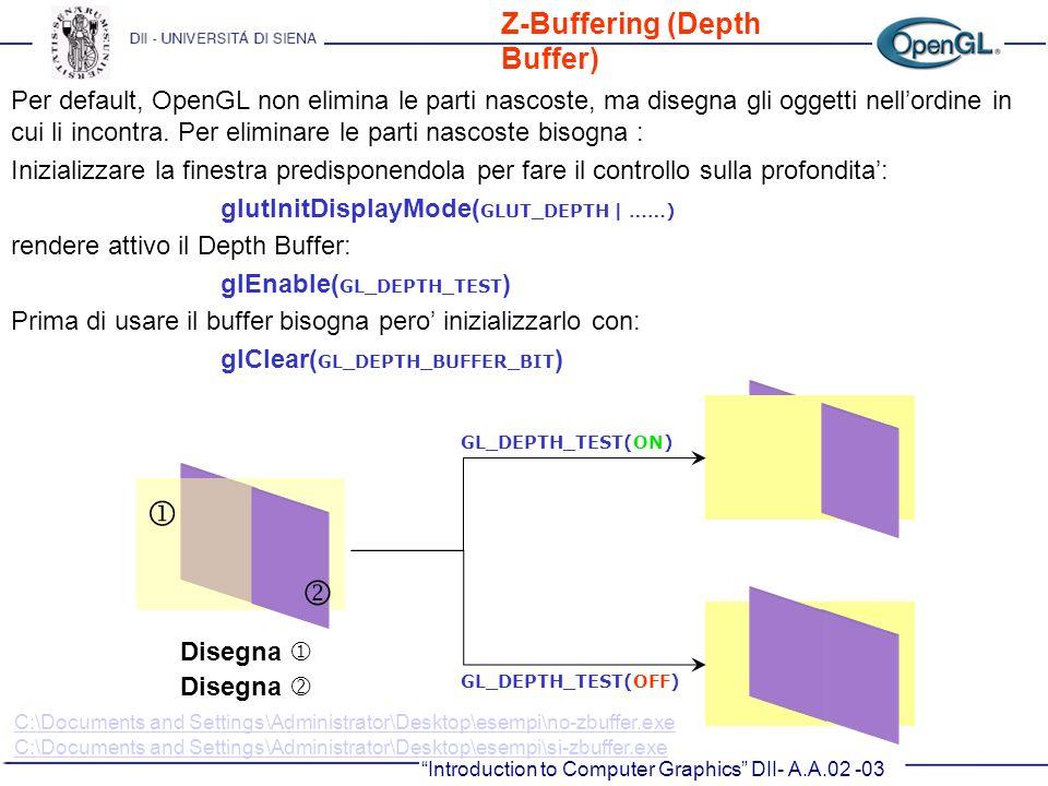 Introduction to Computer Graphics DII- A.A.02 -03 Per default, OpenGL non elimina le parti nascoste, ma disegna gli oggetti nellordine in cui li incon