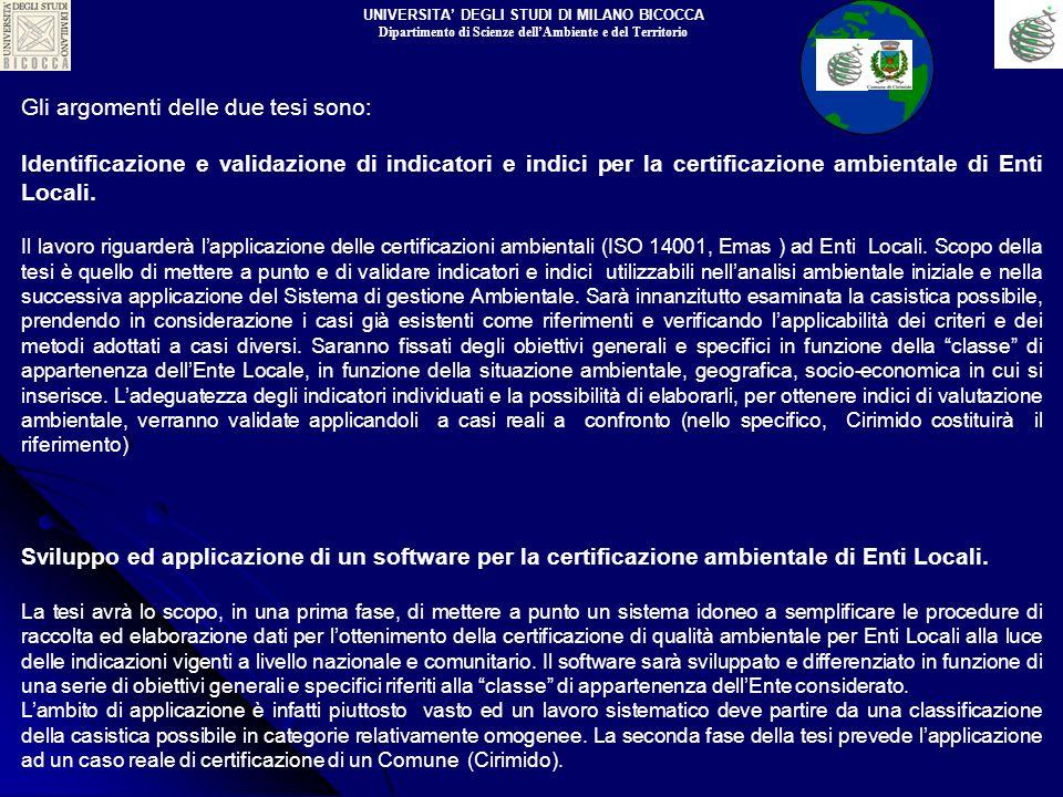 Gli argomenti delle due tesi sono: Identificazione e validazione di indicatori e indici per la certificazione ambientale di Enti Locali. Il lavoro rig