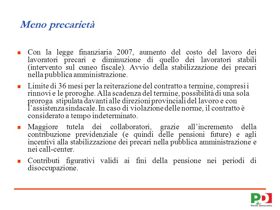 5 Meno precarietà Con la legge finanziaria 2007, aumento del costo del lavoro dei lavoratori precari e diminuzione di quello dei lavoratori stabili (intervento sul cuneo fiscale).
