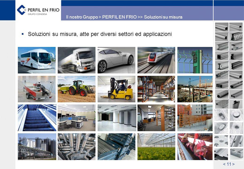 Il nostro Gruppo > PERFIL EN FRIO >> Soluzioni su misura Soluzioni su misura, atte per diversi settori ed applicazioni