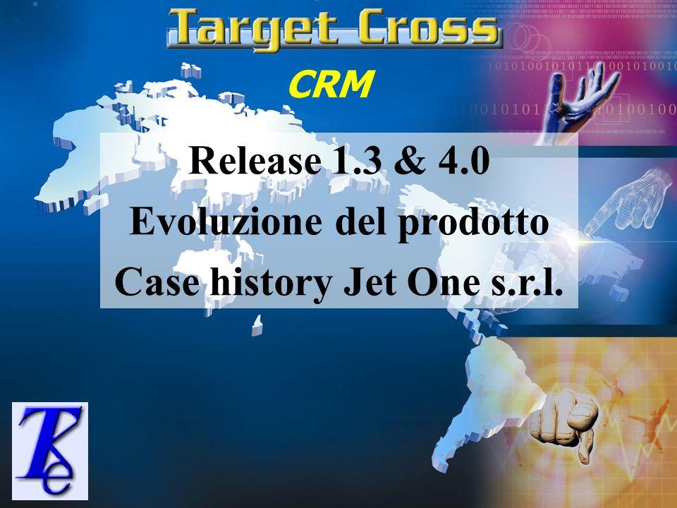 CRM Release 1.3 & 4.0 Evoluzione del prodotto Case history Jet One s.r.l.