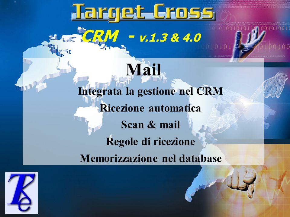 CRM - v.1.3 & 4.0 Mail Integrata la gestione nel CRM Ricezione automatica Scan & mail Regole di ricezione Memorizzazione nel database