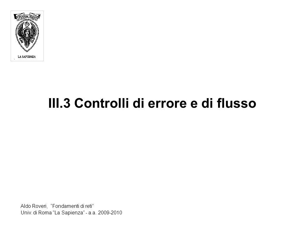 III.3 Controlli di errore e di flusso Aldo Roveri, Fondamenti di reti Univ.