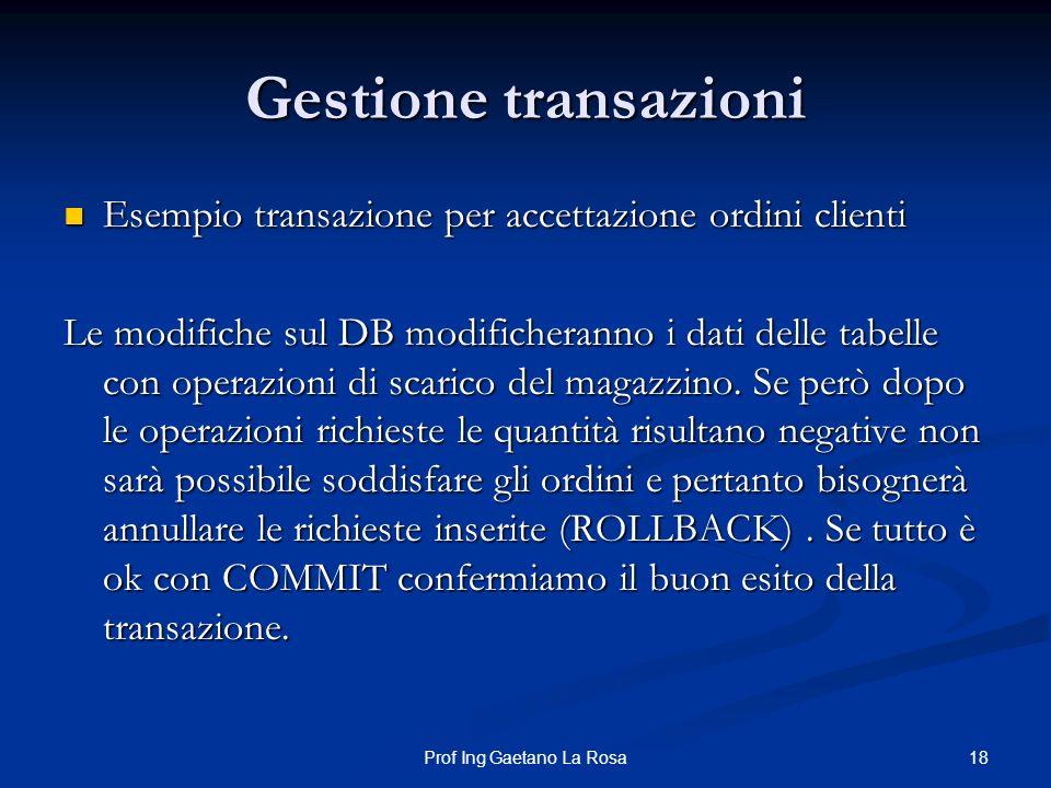 18Prof Ing Gaetano La Rosa Gestione transazioni Esempio transazione per accettazione ordini clienti Esempio transazione per accettazione ordini client
