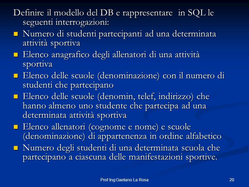 20Prof Ing Gaetano La Rosa Definire il modello del DB e rappresentare in SQL le seguenti interrogazioni: Numero di studenti partecipanti ad una determ