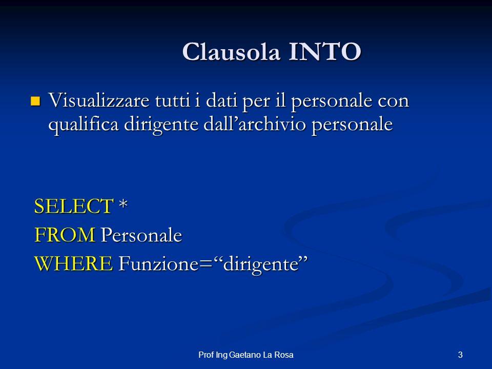4Prof Ing Gaetano La Rosa Clausola INTO La precedente SELECT permette di estrarre dei dati dallarchivio personale senza che questi vengano memorizzati.