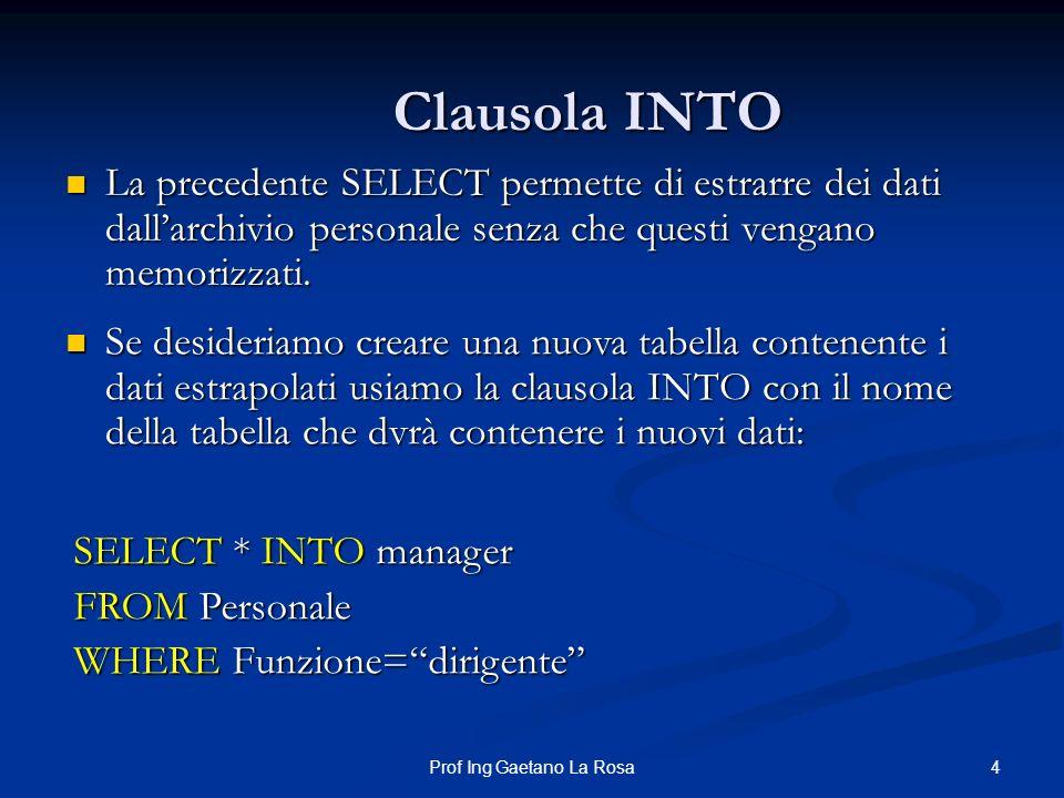 4Prof Ing Gaetano La Rosa Clausola INTO La precedente SELECT permette di estrarre dei dati dallarchivio personale senza che questi vengano memorizzati