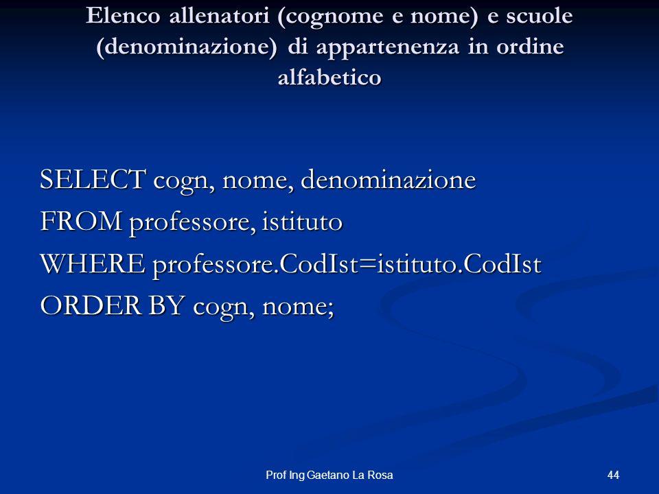44Prof Ing Gaetano La Rosa Elenco allenatori (cognome e nome) e scuole (denominazione) di appartenenza in ordine alfabetico SELECT cogn, nome, denomin