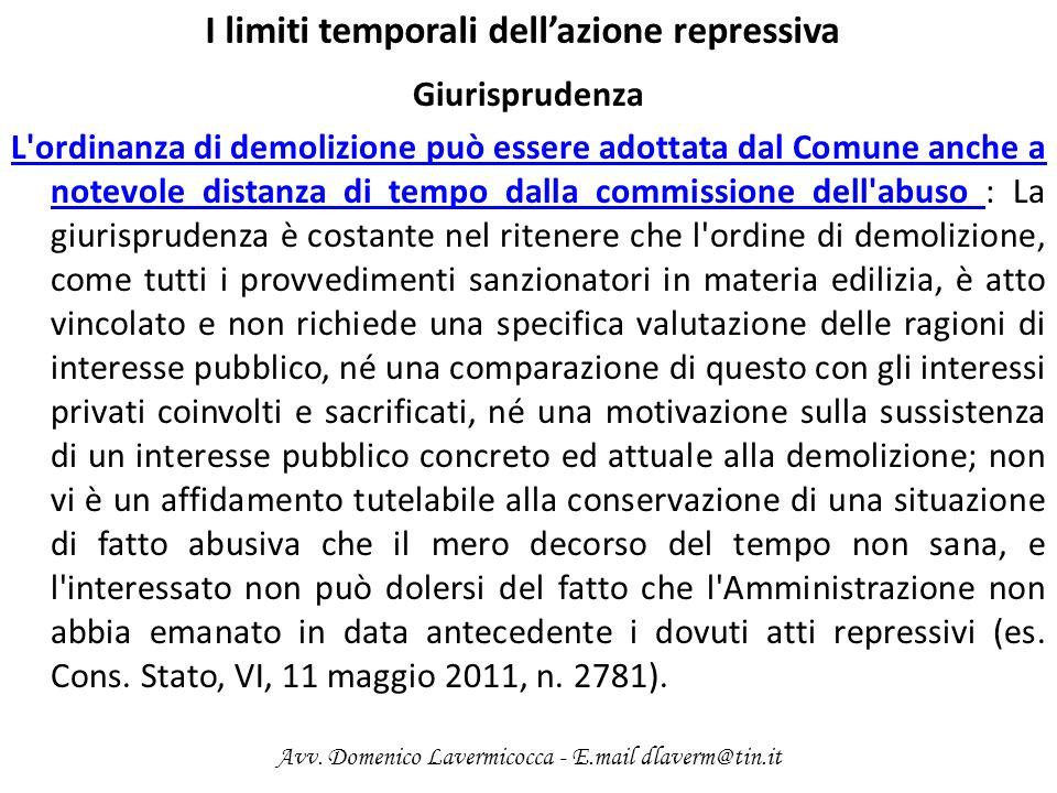 I limiti temporali dellazione repressiva Giurisprudenza L'ordinanza di demolizione può essere adottata dal Comune anche a notevole distanza di tempo d