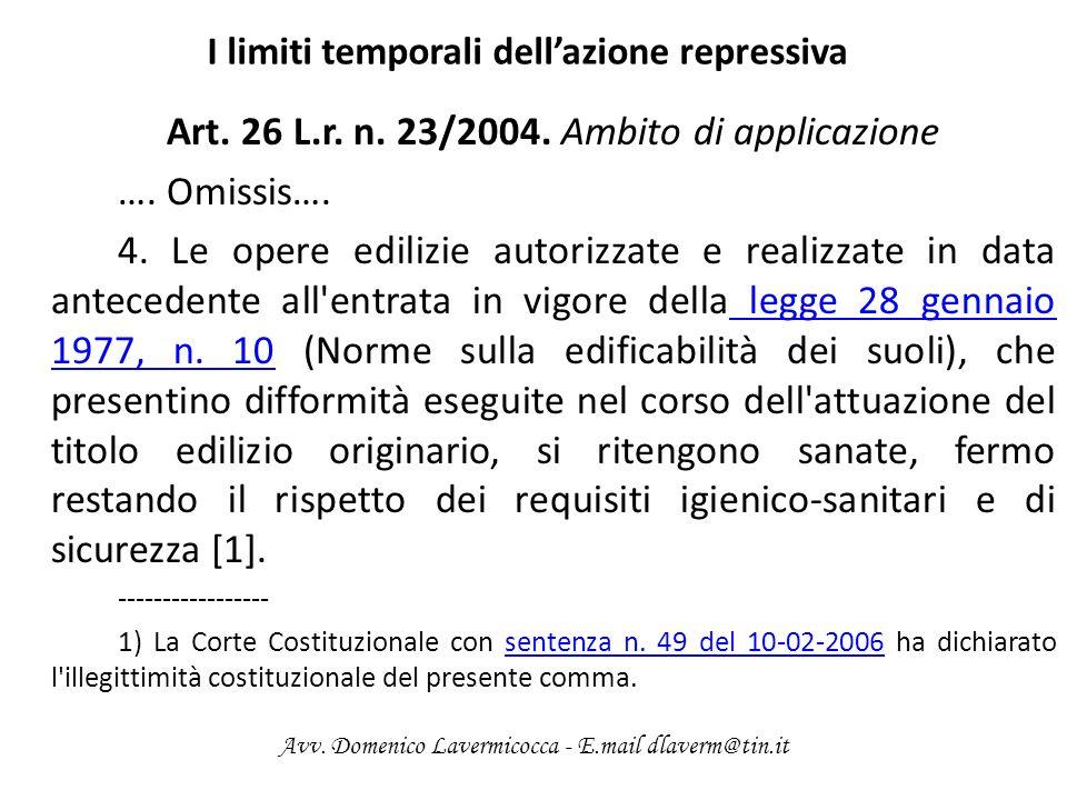I limiti temporali dellazione repressiva Art. 26 L.r. n. 23/2004. Ambito di applicazione …. Omissis…. 4. Le opere edilizie autorizzate e realizzate in