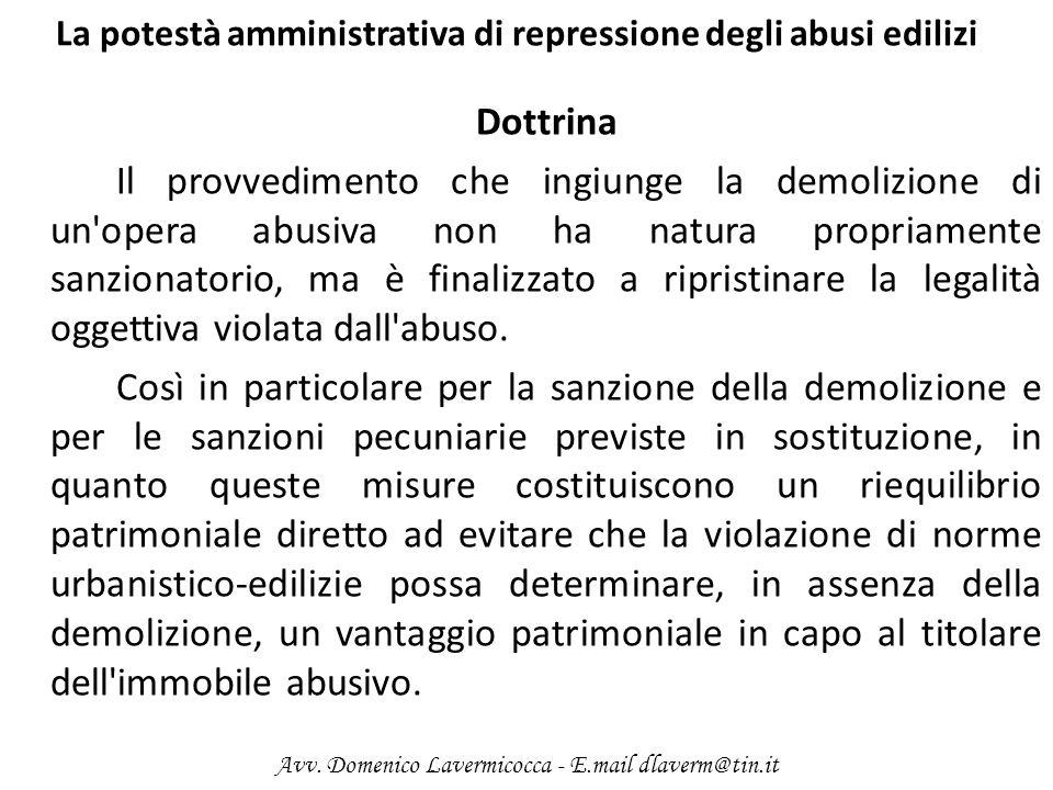La potestà amministrativa di repressione degli abusi edilizi Dottrina Il provvedimento che ingiunge la demolizione di un'opera abusiva non ha natura p