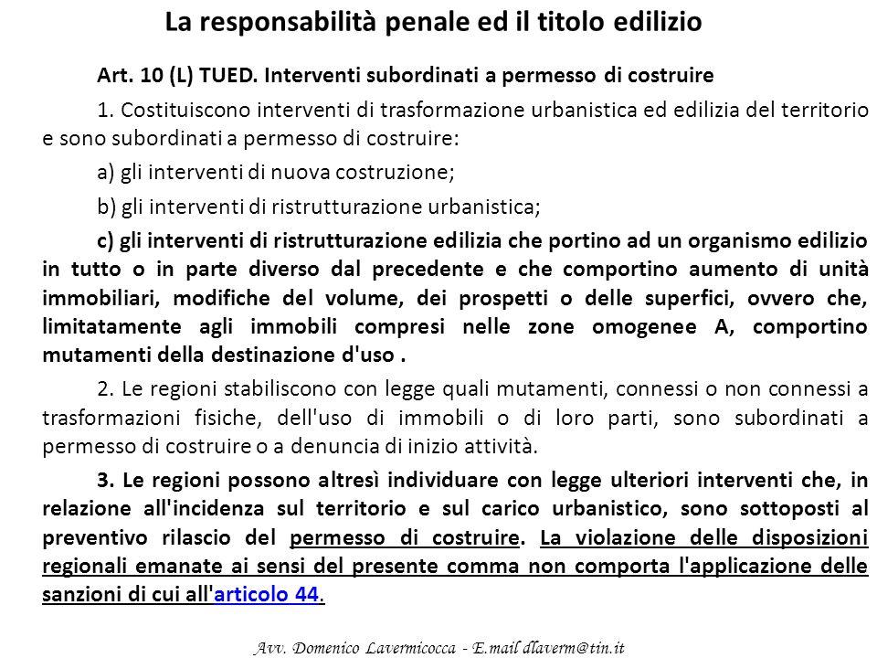 La responsabilità penale ed il titolo edilizio Art. 10 (L) TUED. Interventi subordinati a permesso di costruire 1. Costituiscono interventi di trasfor