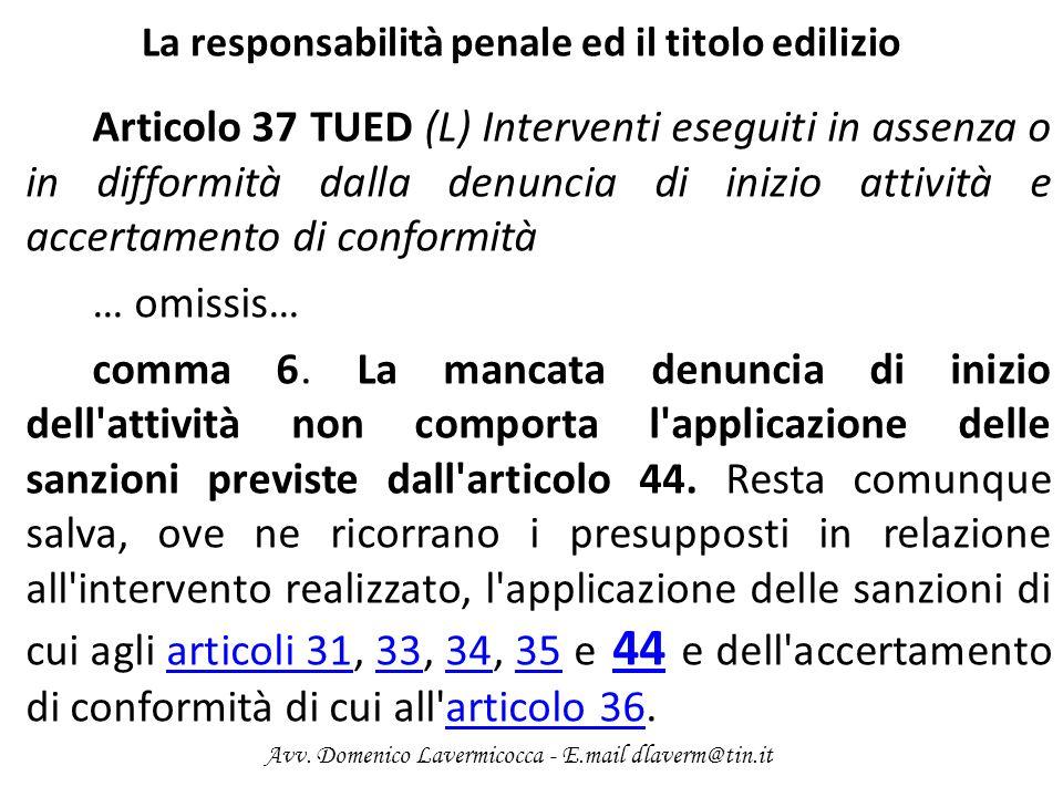 La responsabilità penale ed il titolo edilizio Articolo 37 TUED (L) Interventi eseguiti in assenza o in difformità dalla denuncia di inizio attività e