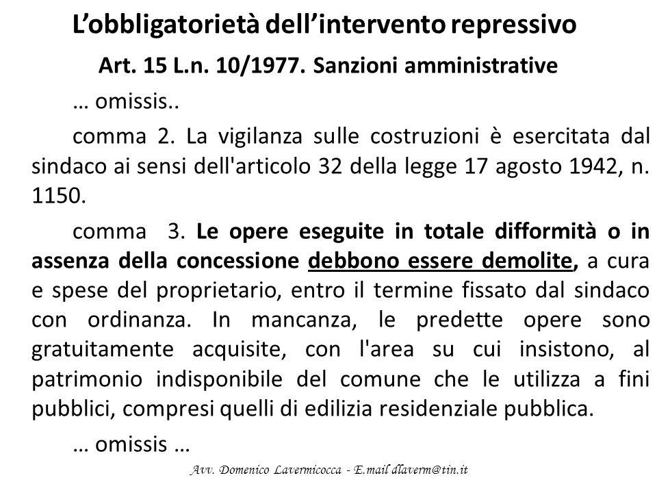 Lobbligatorietà dellintervento repressivo Art. 15 L.n. 10/1977. Sanzioni amministrative … omissis.. comma 2. La vigilanza sulle costruzioni è esercita
