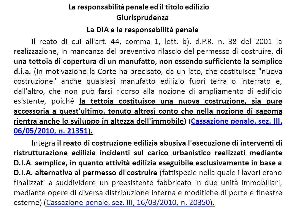 La responsabilità penale ed il titolo edilizio Giurisprudenza La DIA e la responsabilità penale Il reato di cui all'art. 44, comma 1, lett. b). d.P.R.