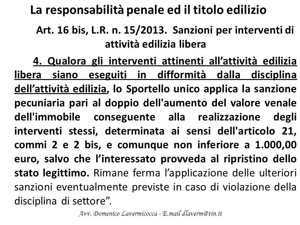 La responsabilità penale ed il titolo edilizio Art. 16 bis, L.R. n. 15/2013. Sanzioni per interventi di attività edilizia libera 4. Qualora gli interv