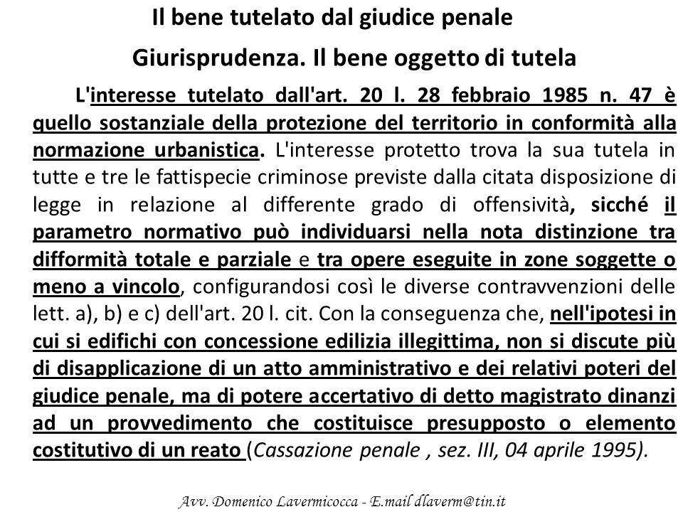 Il bene tutelato dal giudice penale Giurisprudenza. Il bene oggetto di tutela L'interesse tutelato dall'art. 20 l. 28 febbraio 1985 n. 47 è quello sos