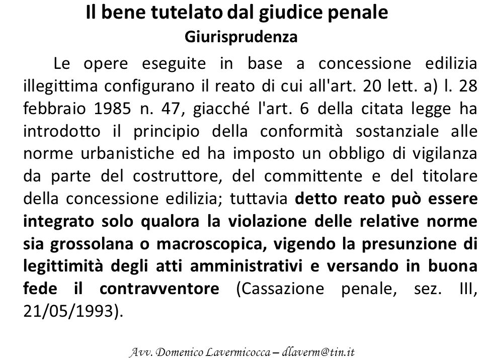 Il bene tutelato dal giudice penale Giurisprudenza Le opere eseguite in base a concessione edilizia illegittima configurano il reato di cui all'art. 2