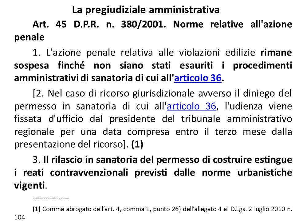 La pregiudiziale amministrativa Art. 45 D.P.R. n. 380/2001. Norme relative all'azione penale 1. L'azione penale relativa alle violazioni edilizie rima
