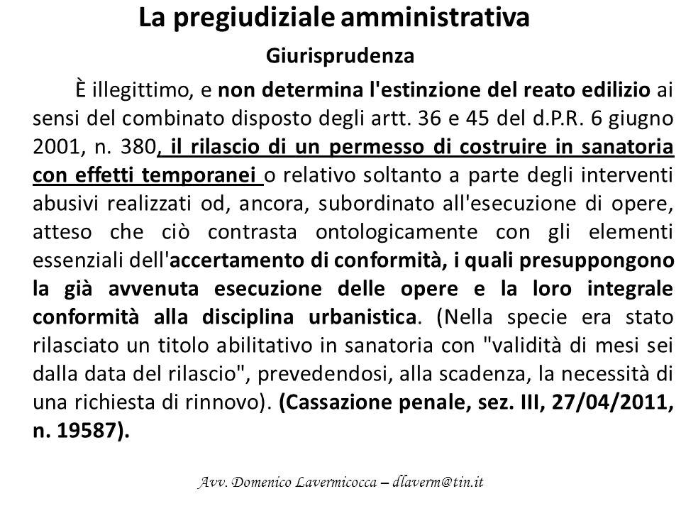 La pregiudiziale amministrativa Giurisprudenza È illegittimo, e non determina l'estinzione del reato edilizio ai sensi del combinato disposto degli ar