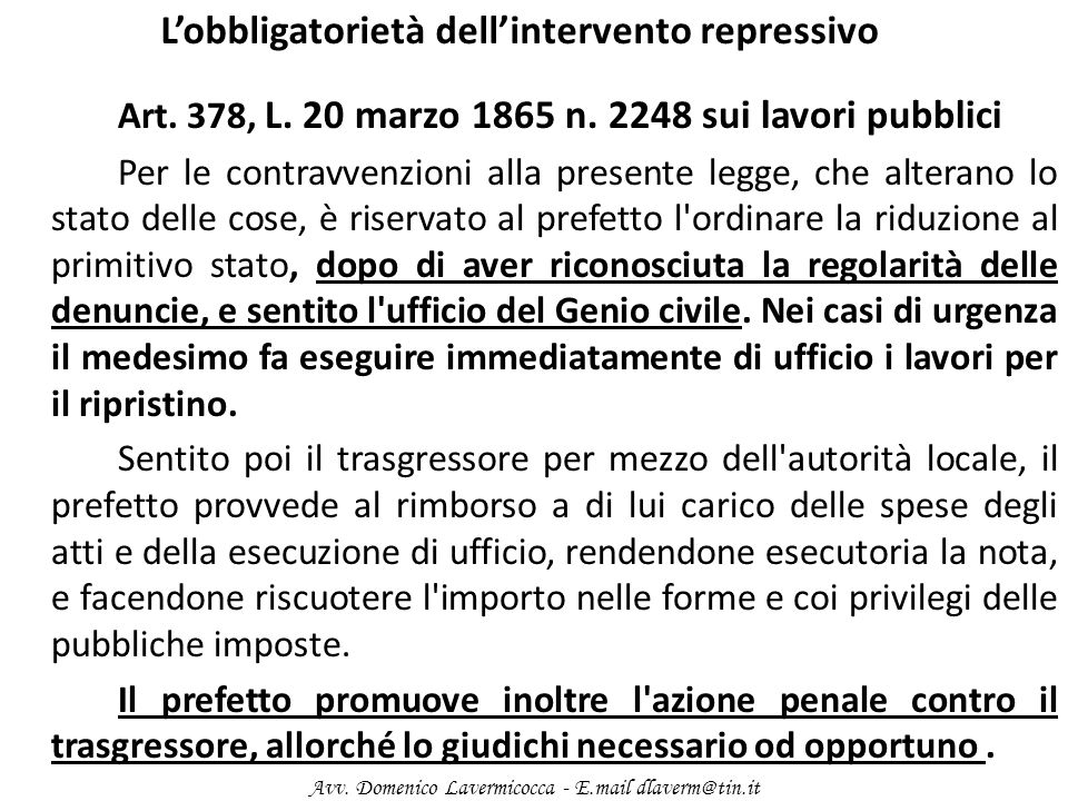 Lobbligatorietà dellintervento repressivo Art. 378, L. 20 marzo 1865 n. 2248 sui lavori pubblici Per le contravvenzioni alla presente legge, che alter