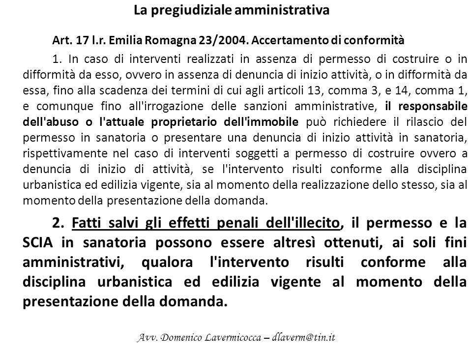 La pregiudiziale amministrativa Art. 17 l.r. Emilia Romagna 23/2004. Accertamento di conformità 1. In caso di interventi realizzati in assenza di perm
