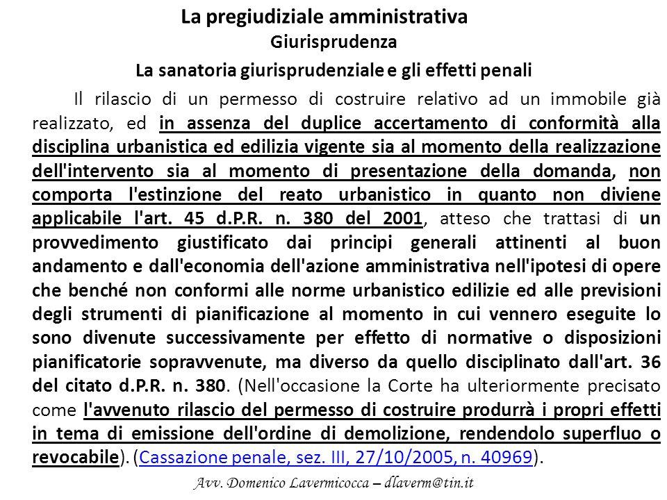 La pregiudiziale amministrativa Giurisprudenza La sanatoria giurisprudenziale e gli effetti penali Il rilascio di un permesso di costruire relativo ad