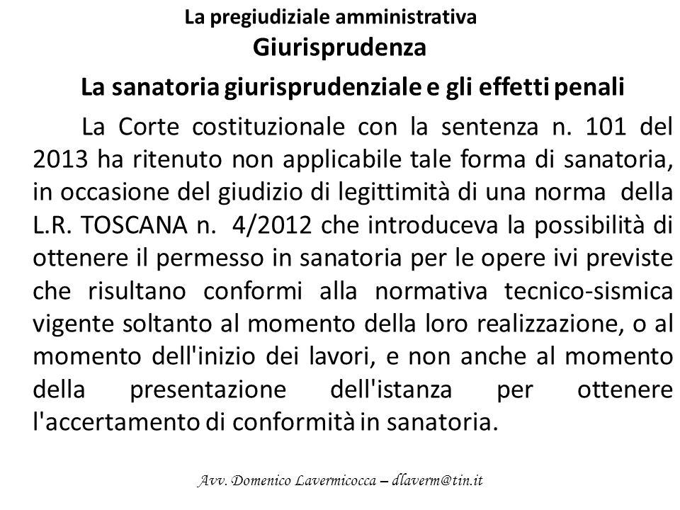La pregiudiziale amministrativa Giurisprudenza La sanatoria giurisprudenziale e gli effetti penali La Corte costituzionale con la sentenza n. 101 del