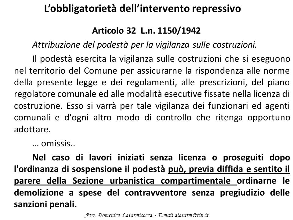 Lobbligatorietà dellintervento repressivo Articolo 32 L.n. 1150/1942 Attribuzione del podestà per la vigilanza sulle costruzioni. Il podestà esercita