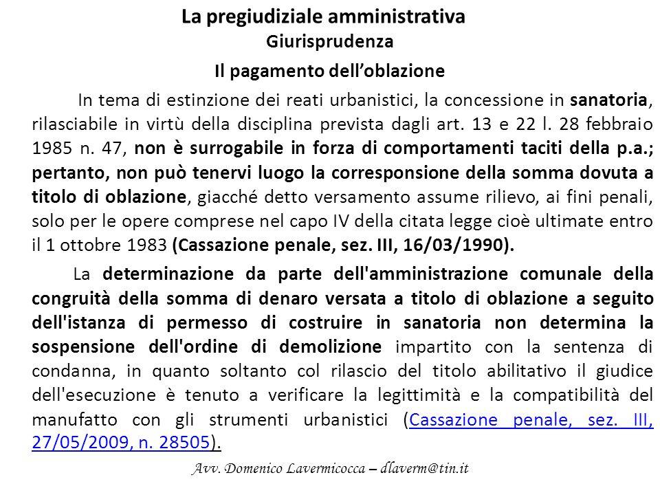 La pregiudiziale amministrativa Giurisprudenza Il pagamento delloblazione In tema di estinzione dei reati urbanistici, la concessione in sanatoria, ri