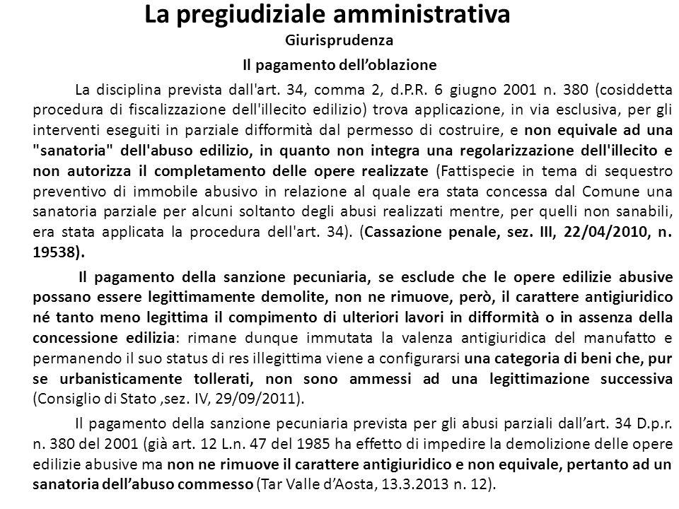 La pregiudiziale amministrativa Giurisprudenza Il pagamento delloblazione La disciplina prevista dall'art. 34, comma 2, d.P.R. 6 giugno 2001 n. 380 (c