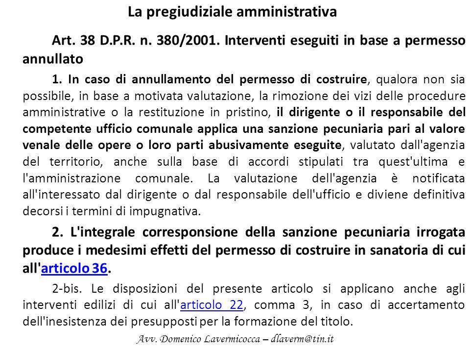 La pregiudiziale amministrativa Art. 38 D.P.R. n. 380/2001. Interventi eseguiti in base a permesso annullato 1. In caso di annullamento del permesso d